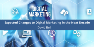David Bell on Expected Changes to Digital Marketing in the Next Decade